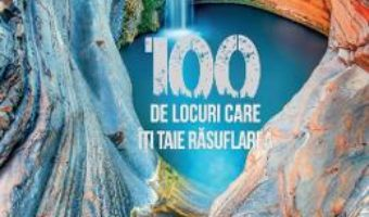 Cartea 100 de locuri care iti taie rasuflarea – Brice Gruet (Larousse) (download, pret, reducere)