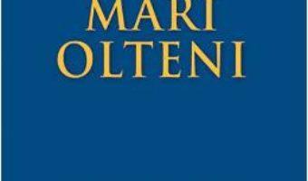 Cartea Mari olteni – Alex Mihai Stoenescu (download, pret, reducere)