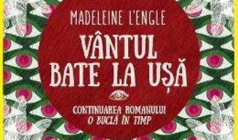 Cartea Vantul bate la usa – Madeleine L'Engle (download, pret, reducere)