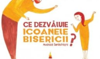 Cartea Ce dezvaluie icoanele Bisericii? – Alina-Victoria Paraschiv (download, pret, reducere)