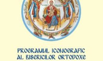 Cartea Programul iconografic al Bisericilor Ortodoxe – Ene Braniste (download, pret, reducere)