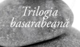 Cartea Trilogia basarabeana – Val Butnaru (download, pret, reducere)