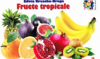 Cartea Fructe tropicale – Silvia Ursache-Brega (download, pret, reducere)
