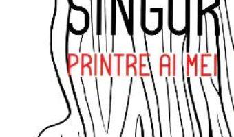 Cartea Singur printre ai mei – Dumitru Manolachescu (download, pret, reducere)