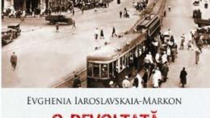 Cartea O revoltata in Rusia bolsevica – Evghenia Iaroslavskaia-Markon (download, pret, reducere)