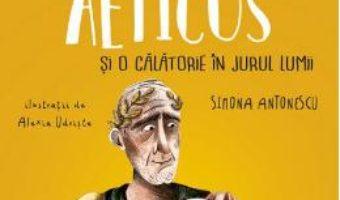 Cartea Nobilul Aeticus si o calatorie in jurul lumii – Simona Antonescu, Alexia Udriste (download, pret, reducere)