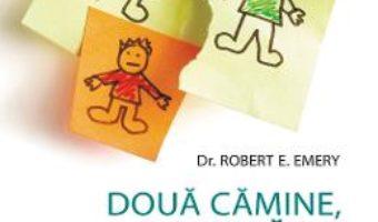 Cartea Doua camine, o copilarie – Robert E. Emery (download, pret, reducere)