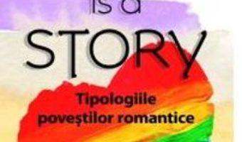 Cartea Love is a story. Tipologiile povestilor romantice – Robert J. Sternberg (download, pret, reducere)