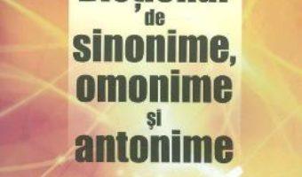 Cartea Dictionar de sinonime, omonime si antonime – Alexandru Emil M. (download, pret, reducere)