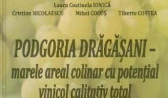 Cartea Podgoria Dragasani – marele areal colinar cu potential vinicol calitativ total – Marin Gheorghita (download, pret, reducere)