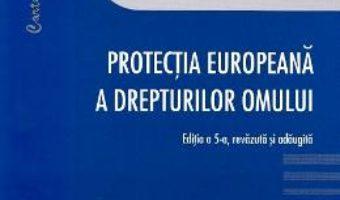 Cartea Protectia europeana a drepturilor omului ed.5 – Bianca Selejan-Gutan (download, pret, reducere)
