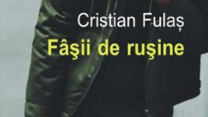 Cartea Fasii de rusine – Cristian Fulas (download, pret, reducere)
