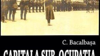 Cartea Capitala sub ocupatia dusmanului 1916-1918 – Constantin Bacalbasa (download, pret, reducere)