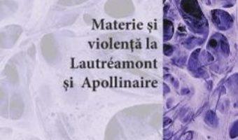 Cartea Materie si liolenta la Lautreamont si Apollinaire – Razvan Ventura (download, pret, reducere)
