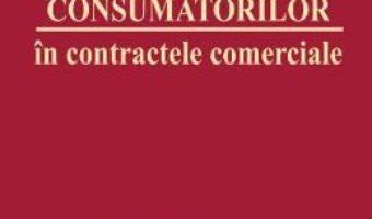Cartea Protectia consumatorilor in contractele comerciale – Gheorghe Piperea (download, pret, reducere)
