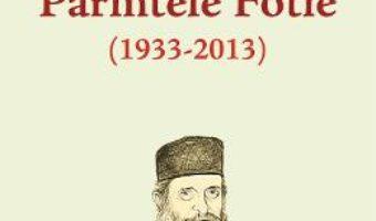 Cartea Parintele Fotie (1933-2013) – Evanghelos D. Theodorou (download, pret, reducere)