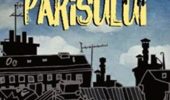 Cartea Pe acoperisurile Parisului – Katherine Rundell (download, pret, reducere)