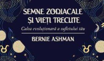 Cartea Semnele zodiacale si vieti trecute – Bernie Ashman (download, pret, reducere)