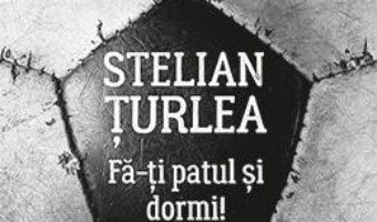 Cartea Fa-ti patul si dormi! – Stelian Turlea (download, pret, reducere)