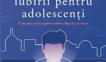 Cartea Cele cinci limbaje ale iubirii pentru adolescenti – Gary Chapman (download, pret, reducere)