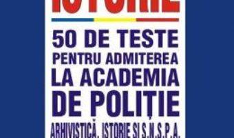 Cartea Istorie. 50 de teste pentru admiterea la Academia de Politie – Monica Gianina Precupanu (download, pret, reducere)