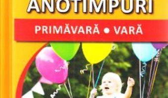 Cartea Anotimpuri: Primavara, vara – Sunt mic si vreau sa aflu (download, pret, reducere)