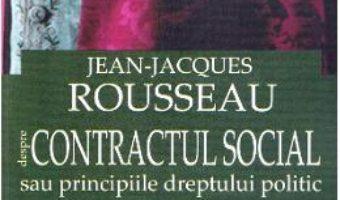 Cartea Despre contractul social sau principiile dreptului politic ed.2017 – Jean-Jaques Rousseau (download, pret, reducere)
