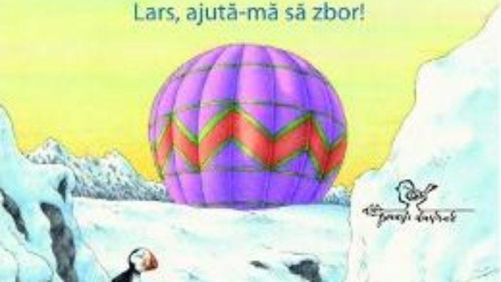 Cartea Lars, ursuletul polar. Lars, ajuta-ma sa zbor! – Hans de Beer (download, pret, reducere)