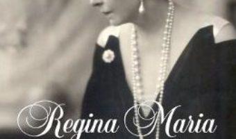 Cartea Regina Maria. Insemnari din ultima parte a vietii – Sorin Cristescu (download, pret, reducere)