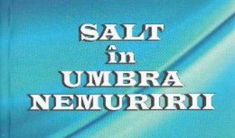 Cartea Salt in umbra nemuririi – Eliza Roha (download, pret, reducere)