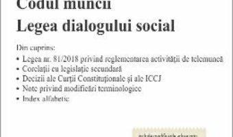 Cartea Codul muncii. Legea dialogului social Act. 16.04.2018 (download, pret, reducere)