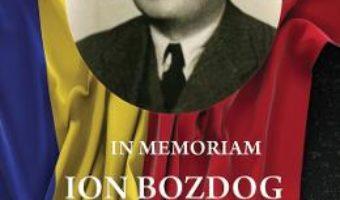 Cartea In Memoriam Ion Bozdog – Ioan Ciorca (download, pret, reducere)