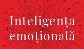 Cartea Inteligenta emotionala – Daniel Goleman (download, pret, reducere)