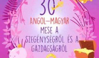 Cartea 30 angol-magyar a szegenysegrol es a gazdagsagrol (30 de povesti despre saracie si bogatie bilingv englez-maghiar) (download, pret, reducere)