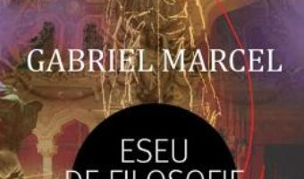 Cartea Eseu de filosofie concreta – Gabriel Marcel (download, pret, reducere)