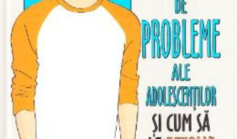 Cartea 52 de probleme ale adolescentilor si cum sa le rezolvi – Alex Hooper-Hodson (download, pret, reducere)