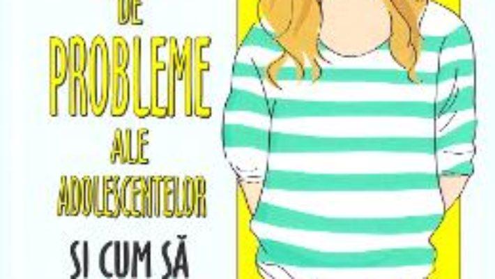 Cartea 52 de probleme ale adolescentelor si cum sa le rezolvi – Alex Hooper-Hodson (download, pret, reducere)