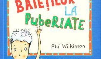 Cartea Ghidul baietilor la pubertate – Phil Wilkinson (download, pret, reducere)