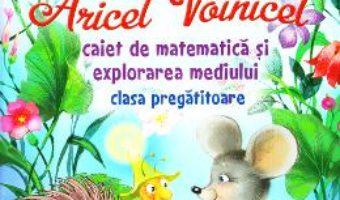 Cartea Aricel Voinicel. Caiet de matematica si explorarea mediului – Clasa pregatitoare – Marcela Penes (download, pret, reducere)