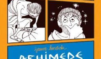 Cartea Arhimede si inceputurile stiintei – Jeanne Bendick (download, pret, reducere)