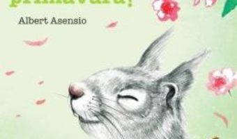 Cartea A venit primavara! – Albert Asensio (download, pret, reducere)