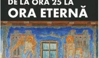 Cartea De la ora 25 la ora eterna – C. Virgil Gheorghiu (download, pret, reducere)