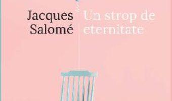 Cartea Un strop de eternitate – Jacques Salome (download, pret, reducere)