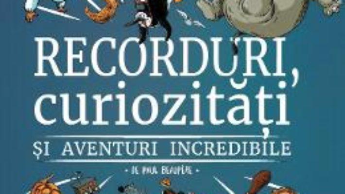 Cartea Recorduri, curiozitati si aventuri incredibile – Paul Beaupere (download, pret, reducere)