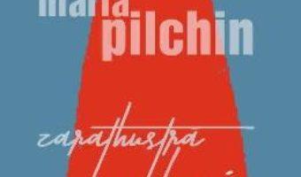 Cartea Zarathustra e femeie – Maria Pilchin (download, pret, reducere)