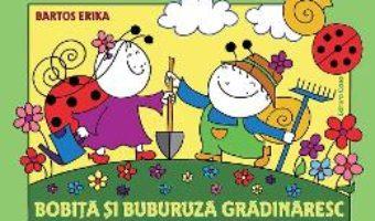Cartea Bobita si Buburuza gradinaresc – Bartos Erika (download, pret, reducere)