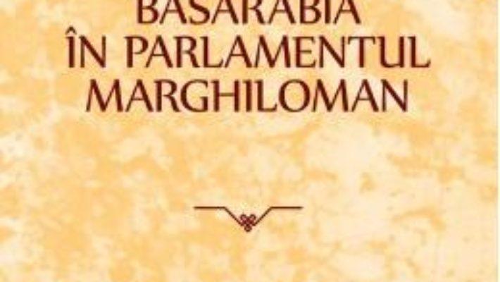 Cartea Basarabia in parlamentul Marghiloman (download, pret, reducere)