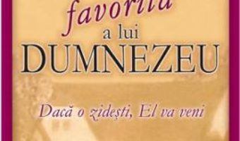 Cartea Casa favorita a lui Dumnezeu – Tommy Tenney (download, pret, reducere)