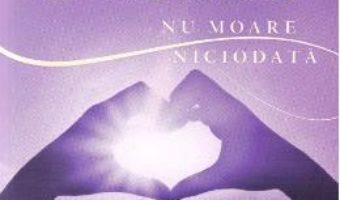 Cartea Iubirea nu moare niciodata – Jamie Turndorf (download, pret, reducere)