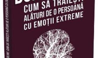 Cartea Borderline. Cum sa traiesti alaturi de o persoana cu emotii extreme – Paul T. Mason, Randi Kreger (download, pret, reducere)